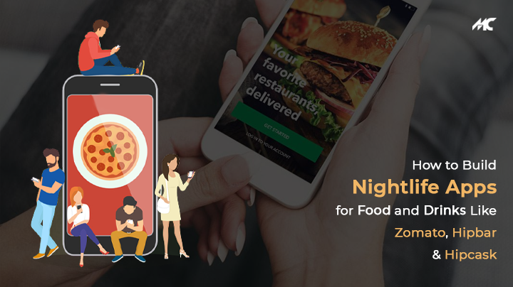How To Build Nightlife App For Food And Drinks Like Zomato, Hipbar, & MyDrinks