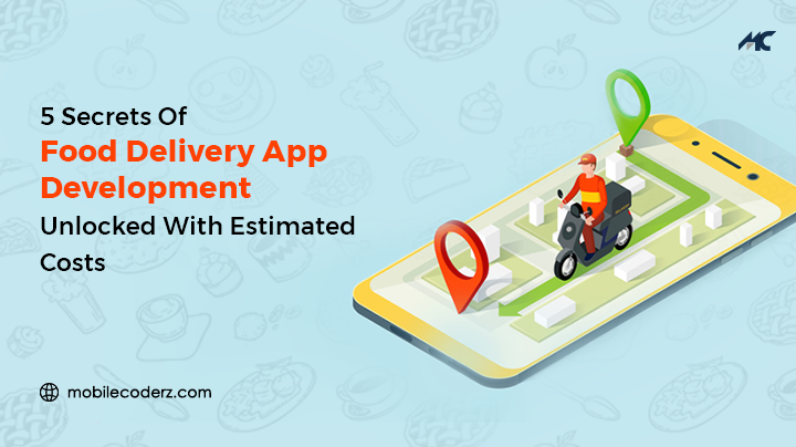 5 Secrets Of Food Delivery App Development Unlocked With Estimated Cost
