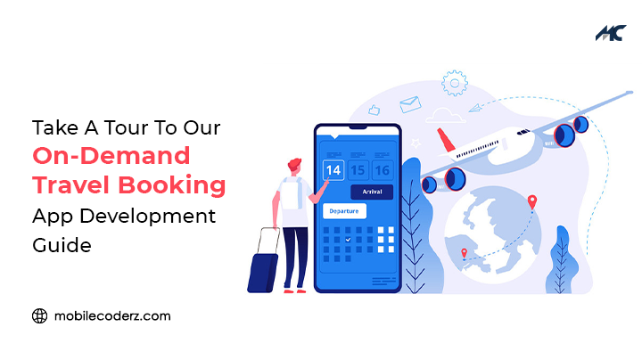 Take A Tour To Our On-demand Travel Booking App Development Guide