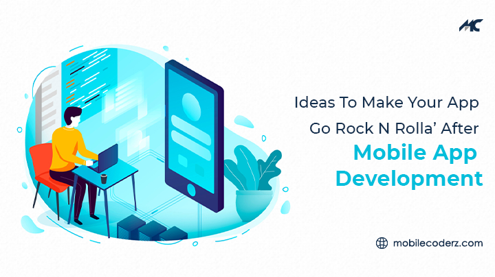 Ideas to Make Your App Go Rock N Rolla' After Mobile App Development – Best Mobile App Promotion Strategies