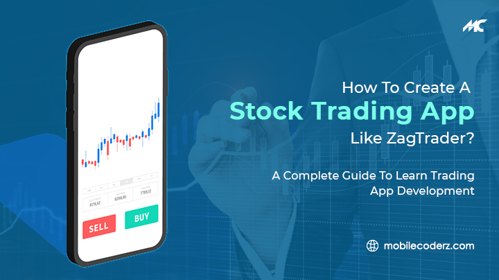 How to Create a Stock Trading App Like Zagtrader? A Complete Guide to Learn Trading App Development