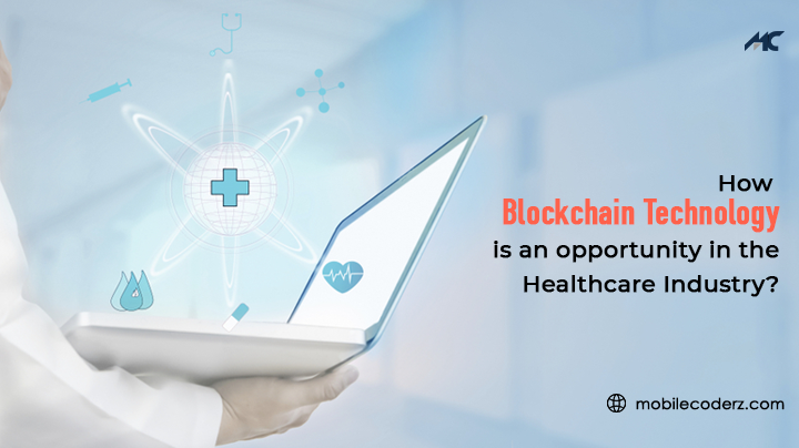 Blockchain Technology -An Opportunity In The Healthcare Industry