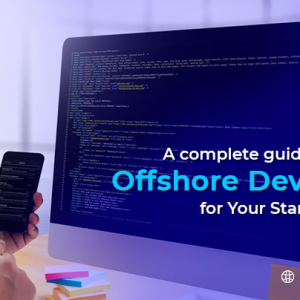 A Complete Guide on Hiring Offshore Developer for ...