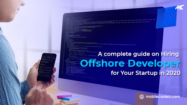 A Complete Guide on Hiring Offshore Developer for Your Startup in 2020