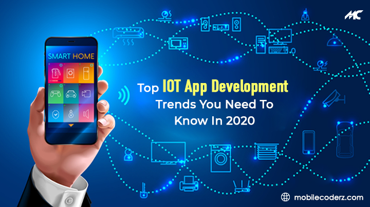 Top IoT App Development Trends You Need To Know In 2020