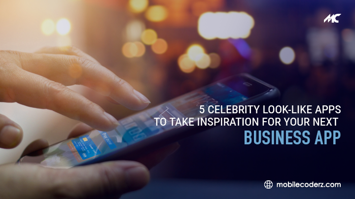 5 Celebrity Look ALike Apps To Take Inspiration For Your Next Business Idea