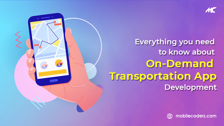 Everything You Need To Know About On-Demand Transportation App Development