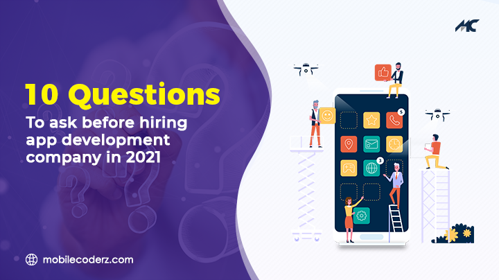 10 Questions to Ask Before Hiring a Mobile App Development Company in 2021
