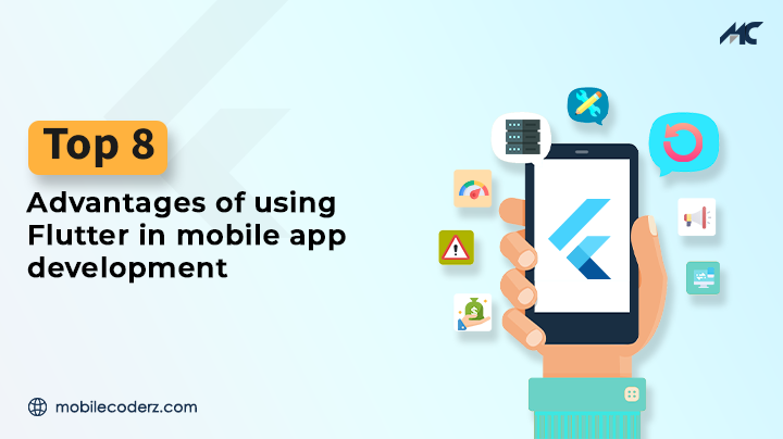 Top 8 Advantages of Using Flutter in Mobile App Development
