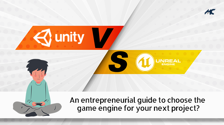 Unity vs Unreal Engine: An entrepreneurial guide to choose the game engine for your next project?