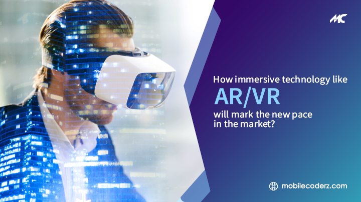 How Immersive Technology Like AR/VR Will Mark The New Pace in The Market?