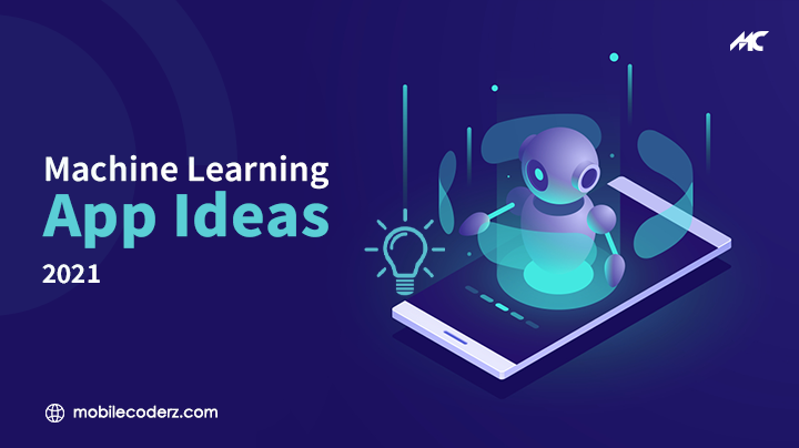 Best Ever Machine Learning App Ideas of 2021 for Business