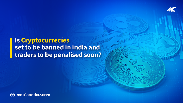 Is Cryptocurrency Set to be Banned in India and Traders to be Penalized Soon?