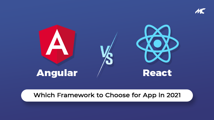 React vs Angular : Which Framework to Choose for Your App in 2021