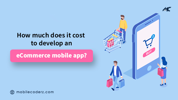 How Much Does It Cost To Develop An eCommerce Mobile App?