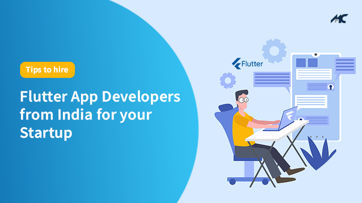 Tips To Hire Flutter App Developers From India For Your Startup