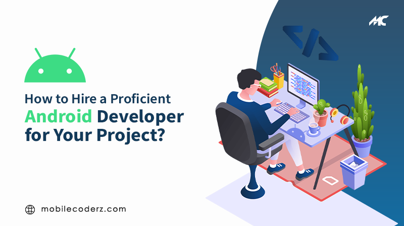 How to Hire a Proficient Android App Developer for Your Project?