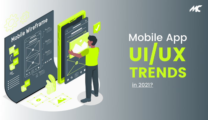 What Will Be The Mobile App UI/UX Trends In 2021?