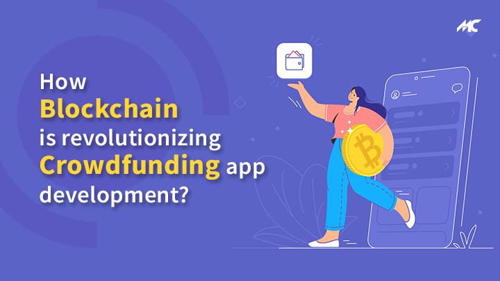 How Blockchain is Revolutionizing Crowdfunding App Development – Complete Guide