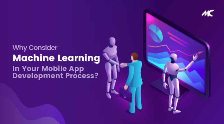 Why Consider Machine Learning in Your Mobile App Development Process?