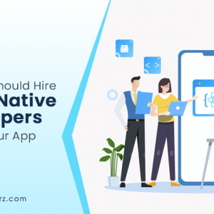 Why Should You Hire React Native Developers to Bui...