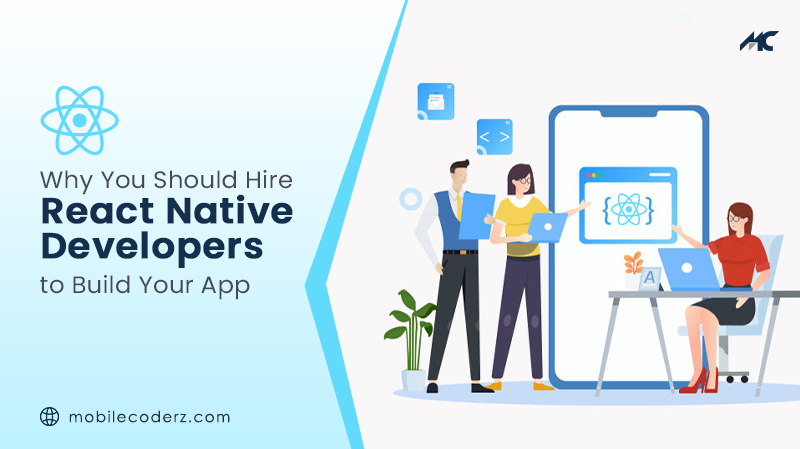 Why Should You Hire React Native Developers to Build Your App ?